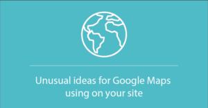 Unusual ideas for Google Maps